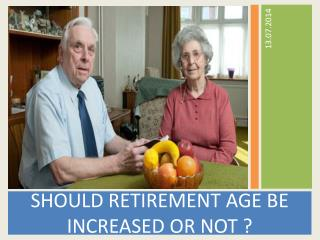 SHOULD RETIREMENT AGE BE INCREASED OR NOT ?
