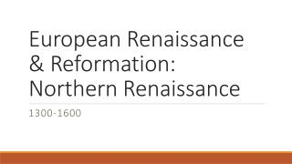 European Renaissance & Reformation : Northern Renaissance