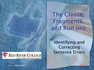 The Clause, Fragments, and Run ons