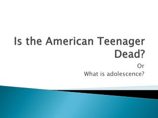 Is the American Teenager Dead?