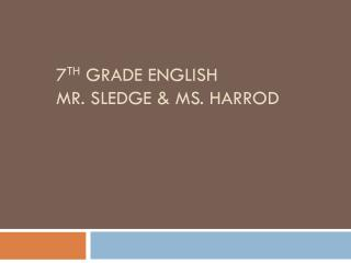7 th  Grade English Mr. Sledge & Ms. Harrod