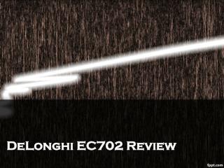 DeLonghi EC702 Review