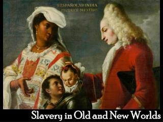 Slavery in Old and New Worlds