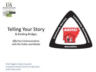 Telling Your Story & Building Bridges Effective Communication  with the Public and Media