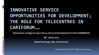 Innovative Service Opportunities for Development;  the Role for  Telecentres  in CARIFORUM……