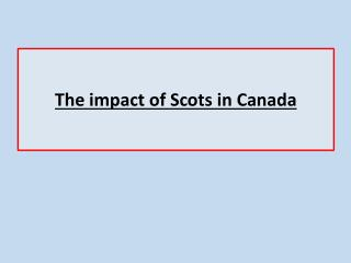 The impact of Scots in Canada