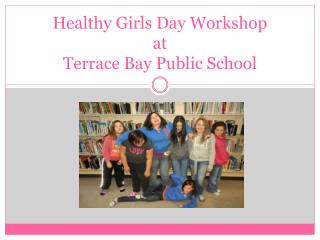 Healthy Girls Day Workshop at Terrace Bay Public School