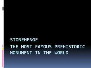 the most famous prehistoric monument in the world