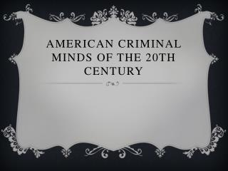 American Criminal Minds of the 20th Century