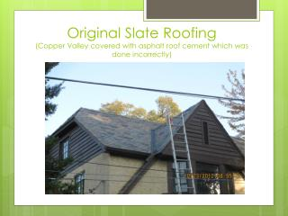 Original Slate Roofing (Copper Valley covered with asphalt roof cement which was done incorrectly)
