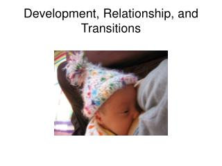 Development, Relationship, and Transitions