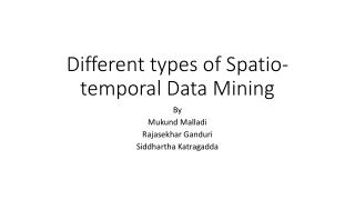 Different types of  Spatio -temporal  Data Mining