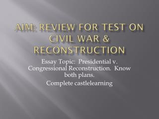 Aim: review for test on Civil War & Reconstruction