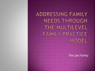 aDDressing family needs through the Multilevel Family Practice Model
