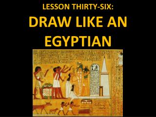 LESSON THIRTY-SIX: DRAW LIKE AN EGYPTIAN