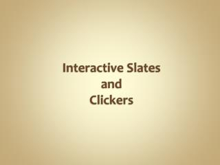 Interactive Slates and Clickers