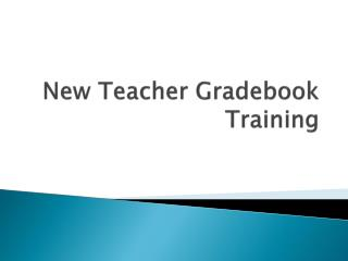 New Teacher  Gradebook  Training