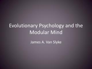 Evolutionary Psychology and the Modular Mind