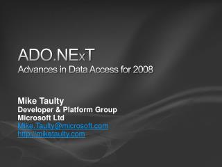 ADO.NE X T Advances in Data Access for 2008