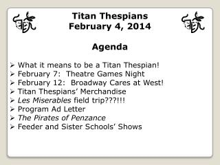 Titan Thespians February 4, 2014 Agenda What it means to be a Titan Thespian!