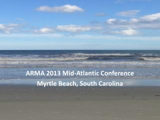 ARMA 2013 Mid-Atlantic Conference Myrtle Beach, South Carolina