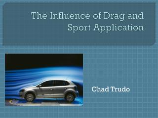 The Influence of Drag and Sport Application