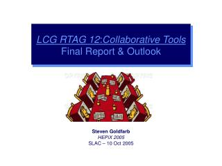LCG RTAG 12 : Collaborative Tools Final Report & Outlook