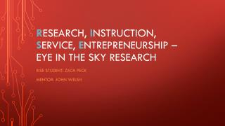 R esearch,  I nstruction,  S ervice,  E ntrepreneurship – Eye in the Sky Research