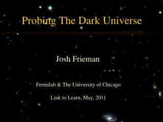 Probing The  Dark  Universe