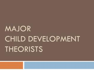 Major Child Development Theorists
