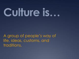 Culture is…