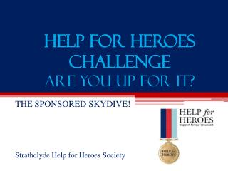 Help For Heroes Challenge Are You Up for It?