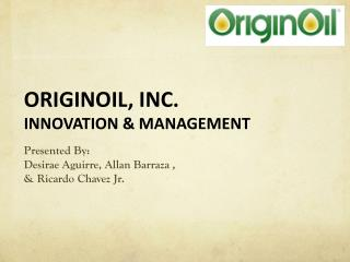 ORIGINOIL, INC. INNOVATION & MANAGEMENT