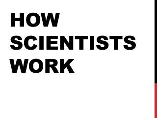 How scientists work