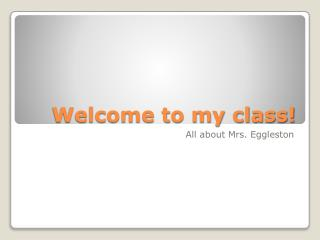 Welcome to my class!
