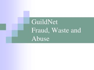 GuildNet  Fraud, Waste and Abuse