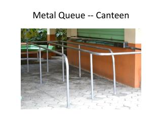 Metal Queue -- Canteen
