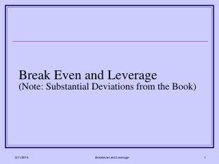 Break Even and Leverage (Note: Substantial Deviations from the Book)