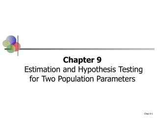 Chapter 9  Estimation and Hypothesis Testing for Two Population Parameters