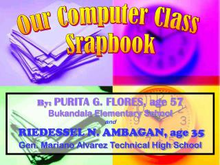 By:  PURITA G. FLORES, age 57 Bukandala Elementary School and RIEDESSEL N. AMBAGAN, age 35 Gen. Mariano Alvarez Technica