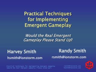 Practical Techniques  for Implementing  Emergent Gameplay Would the Real Emergent Gameplay Please Stand Up ?