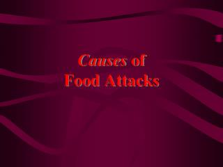 Causes  of Food Attacks