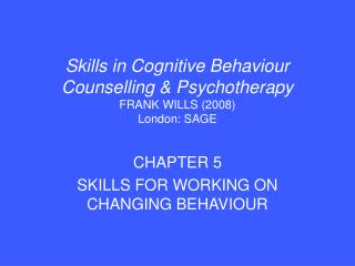 Skills in Cognitive Behaviour Counselling & Psychotherapy FRANK WILLS (2008) London: SAGE