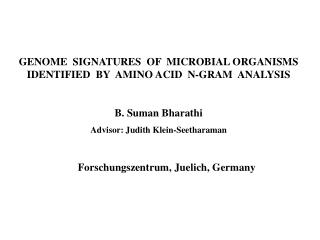 GENOME  SIGNATURES  OF  MICROBIAL ORGANISMS     IDENTIFIED  BY  AMINO ACID  N-GRAM  ANALYSIS B. Suman Bharathi Advisor:
