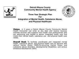 Detroit-Wayne County  Community Mental Health Agency Three Year Strategic Plan For Integration of Mental Health, Substan