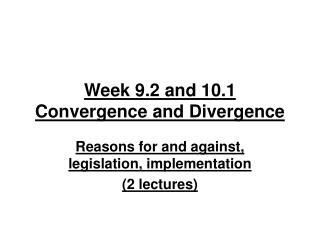 Week 9.2 and 10.1 Convergence and Divergence