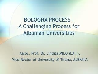 BOLOGNA PROCESS -  A Challenging Process for Albanian Universities