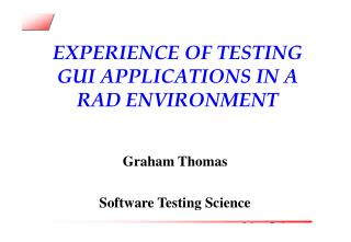 EXPERIENCE OF TESTING GUI APPLICATIONS IN A RAD ENVIRONMENT
