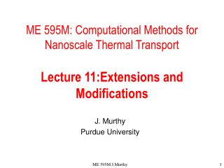 ME 595M: Computational Methods for Nanoscale Thermal Transport Lecture 11:Extensions and Modifications