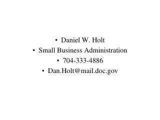 Daniel W. Holt Small Business Administration 704-333-4886 Dan.Holt@mail.doc